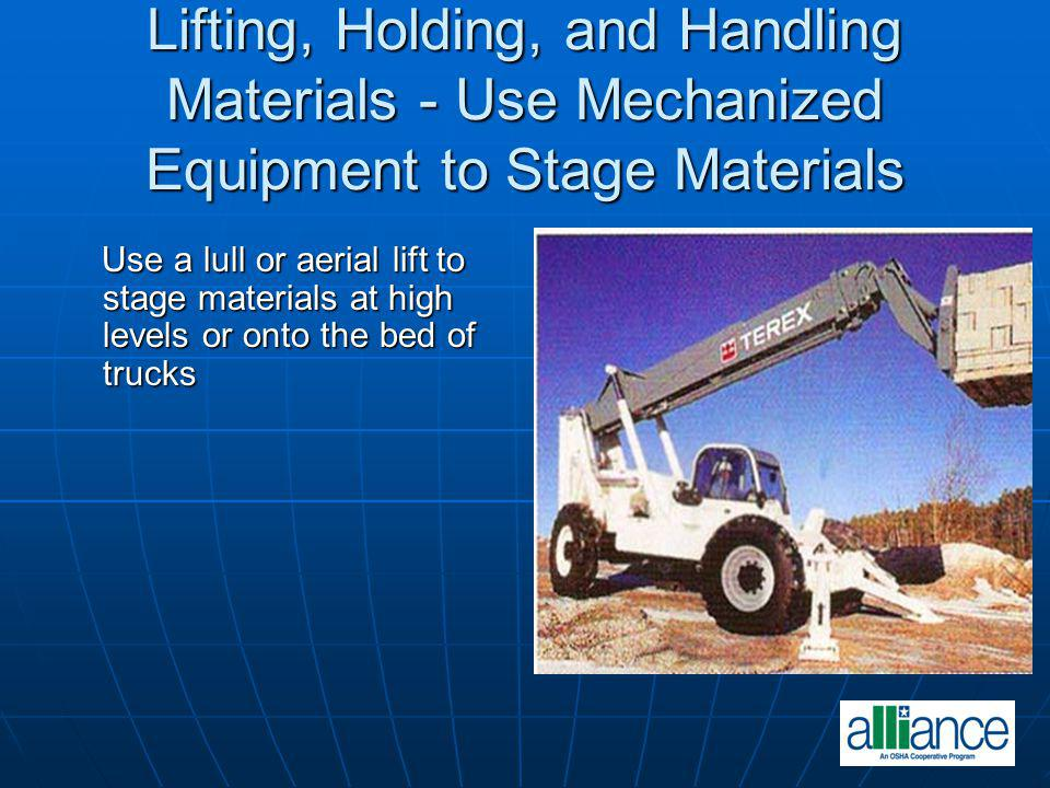 Lifting, Holding, and Handling Materials - Use Mechanized Equipment to Stage Materials