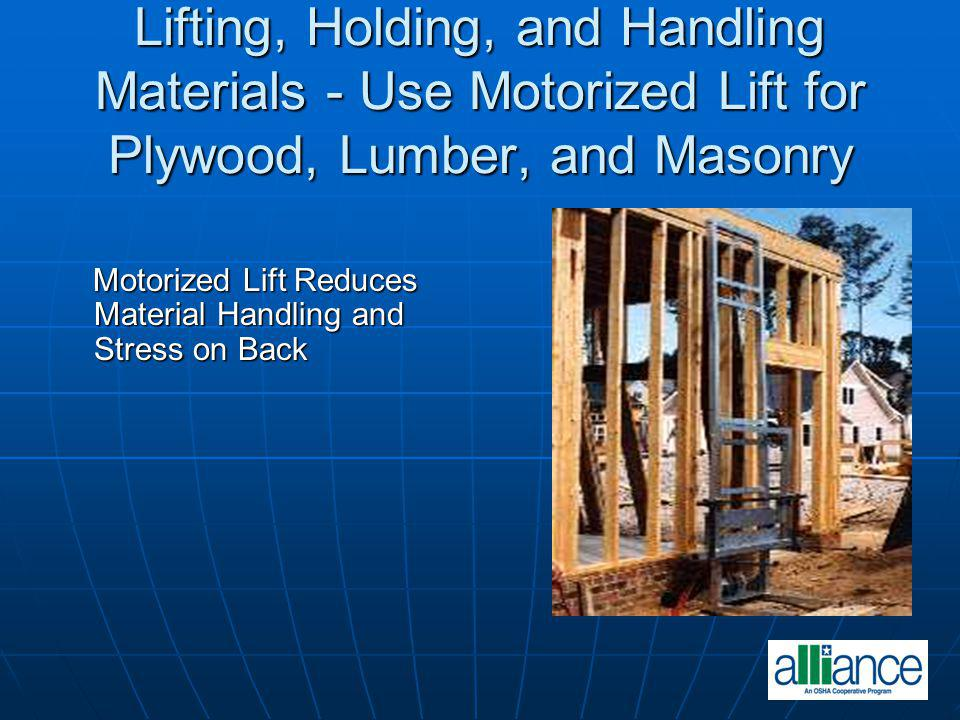 Lifting, Holding, and Handling Materials - Use Motorized Lift for Plywood, Lumber, and Masonry