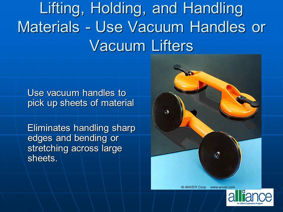 Lifting, Holding, and Handling Materials - Use Vacuum Handles or Vacuum Lifters
