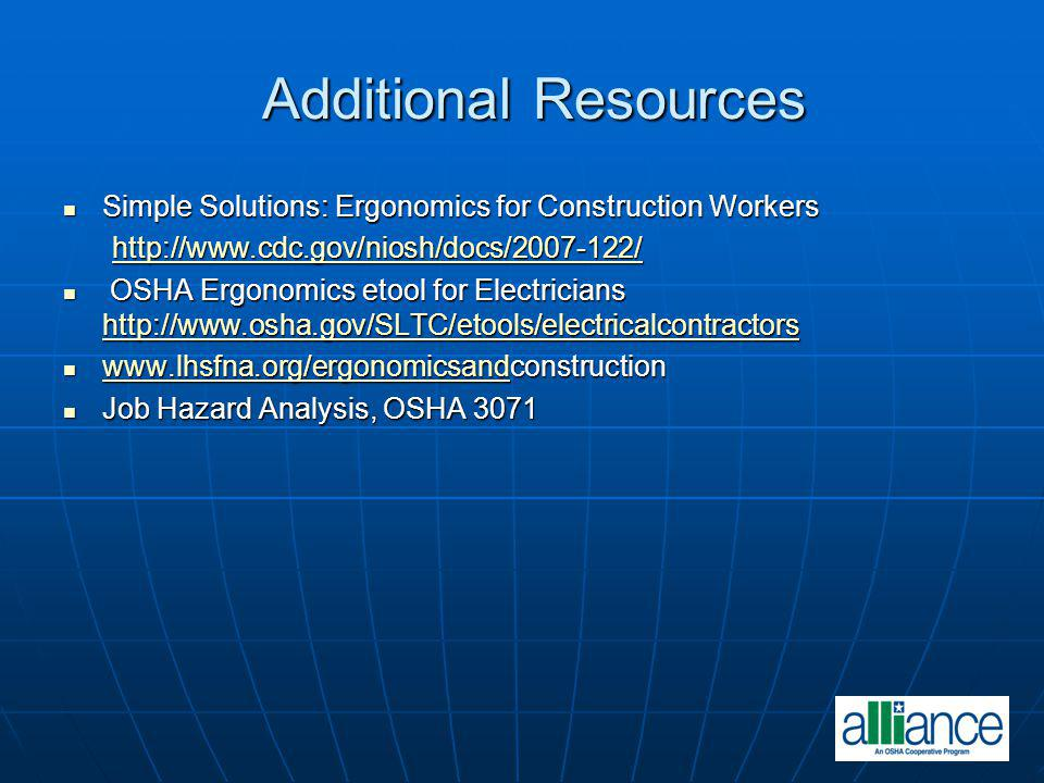 Additional Resources Simple Solutions: Ergonomics for Construction Workers. http://www.cdc.gov/niosh/docs/2007-122/