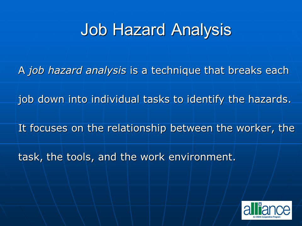 Job Hazard Analysis A job hazard analysis is a technique that breaks each. job down into individual tasks to identify the hazards.