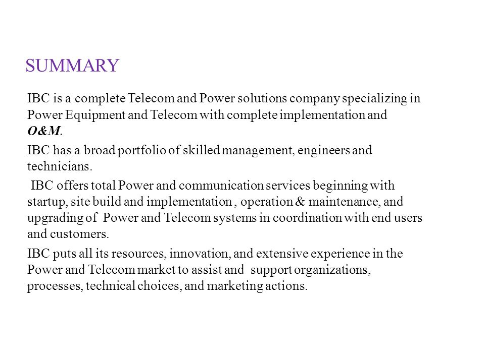 SUMMARY IBC is a complete Telecom and Power solutions company specializing in Power Equipment and Telecom with complete implementation and O&M.