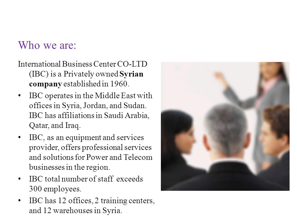 Who we are: International Business Center CO-LTD (IBC) is a Privately owned Syrian company established in 1960.
