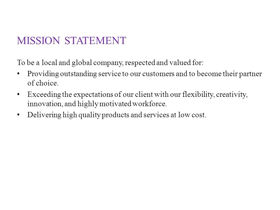 MISSION STATEMENT To be a local and global company, respected and valued for: