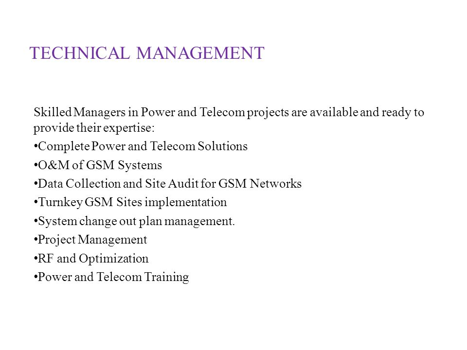 TECHNICAL MANAGEMENT Skilled Managers in Power and Telecom projects are available and ready to provide their expertise: