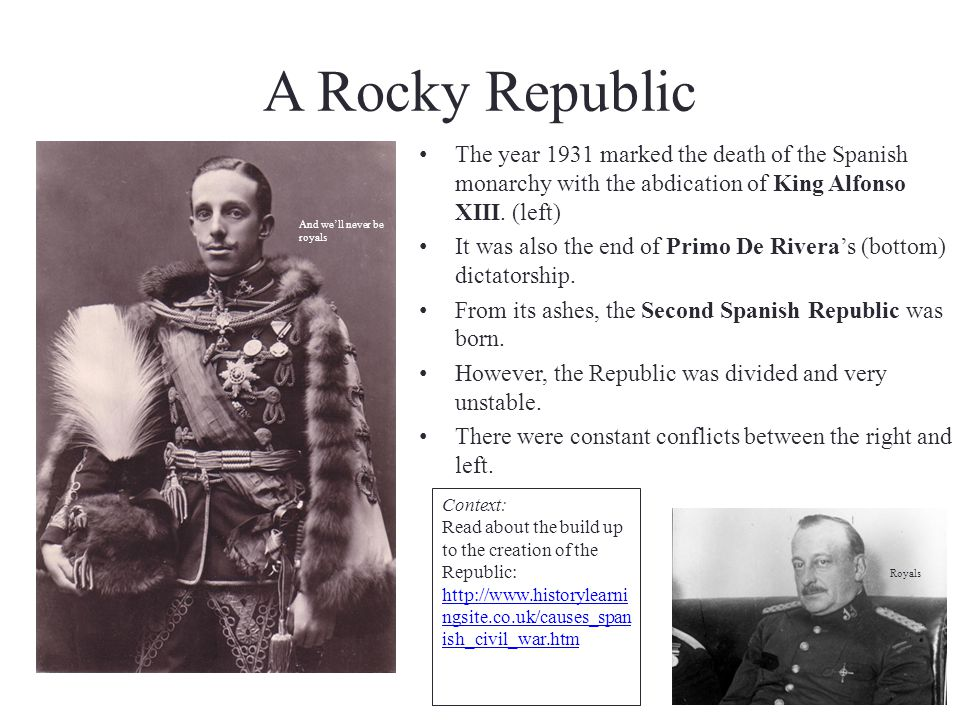 A Rocky Republic The year 1931 marked the death of the Spanish monarchy with the abdication of King Alfonso XIII. (left)