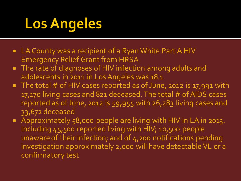 Los Angeles LA County was a recipient of a Ryan White Part A HIV Emergency Relief Grant from HRSA.