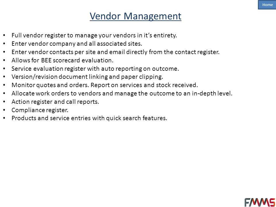 Vendor Management Full vendor register to manage your vendors in it's entirety. Enter vendor company and all associated sites.