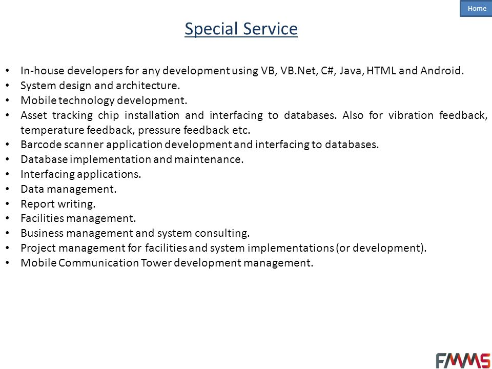 Special Service In-house developers for any development using VB, VB.Net, C#, Java, HTML and Android.