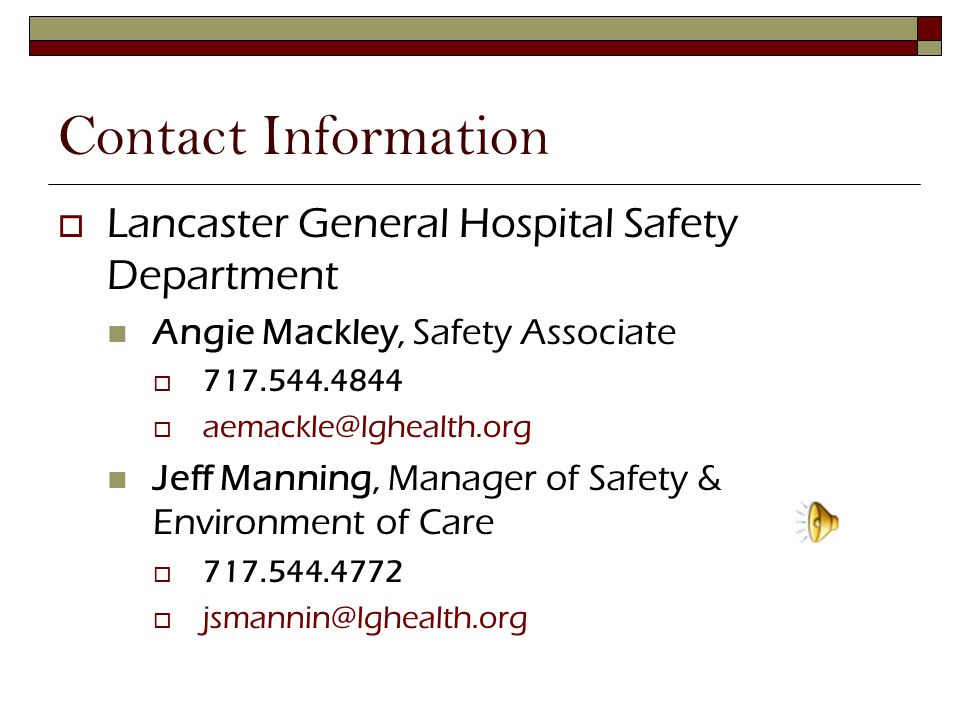 Contact Information Lancaster General Hospital Safety Department. Angie Mackley, Safety Associate.