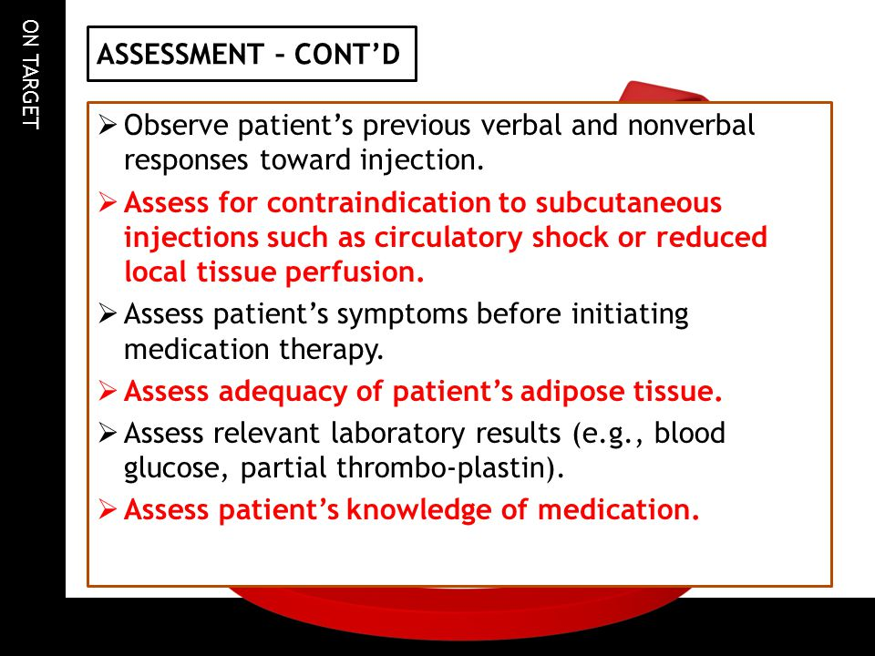 ASSESSMENT – CONT'D Observe patient's previous verbal and nonverbal responses toward injection.
