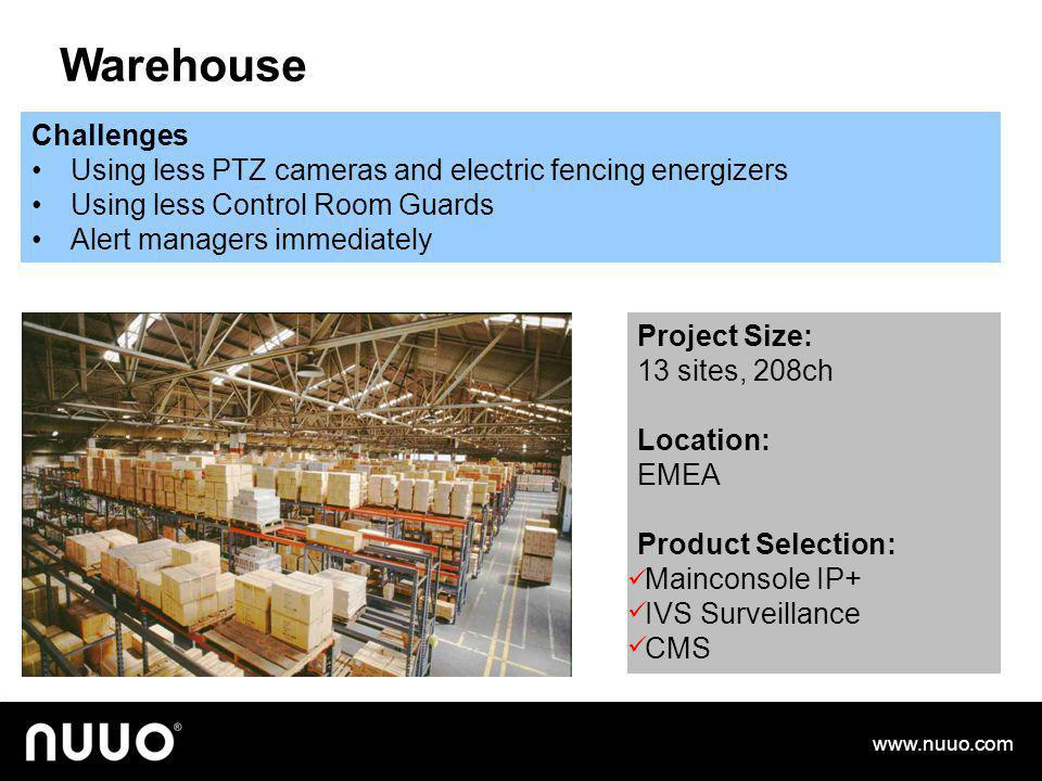 Warehouse Challenges. Using less PTZ cameras and electric fencing energizers. Using less Control Room Guards.