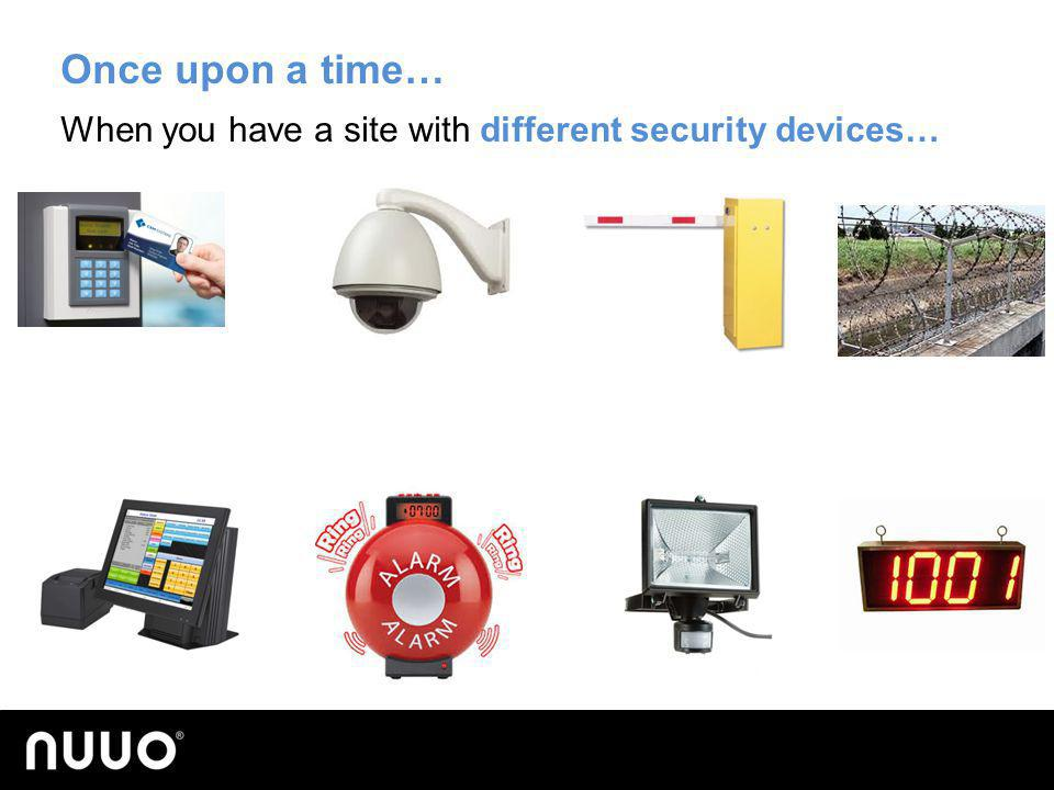 Once upon a time… When you have a site with different security devices… DVR as example