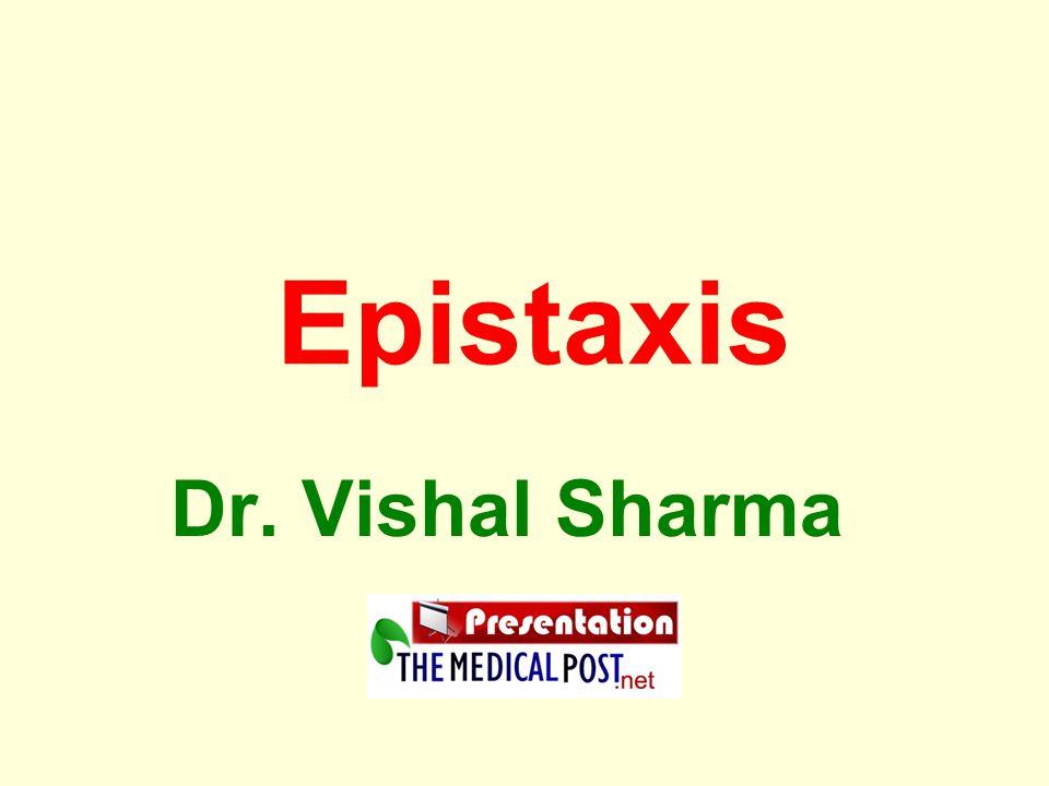 Epistaxis Dr. Vishal Sharma