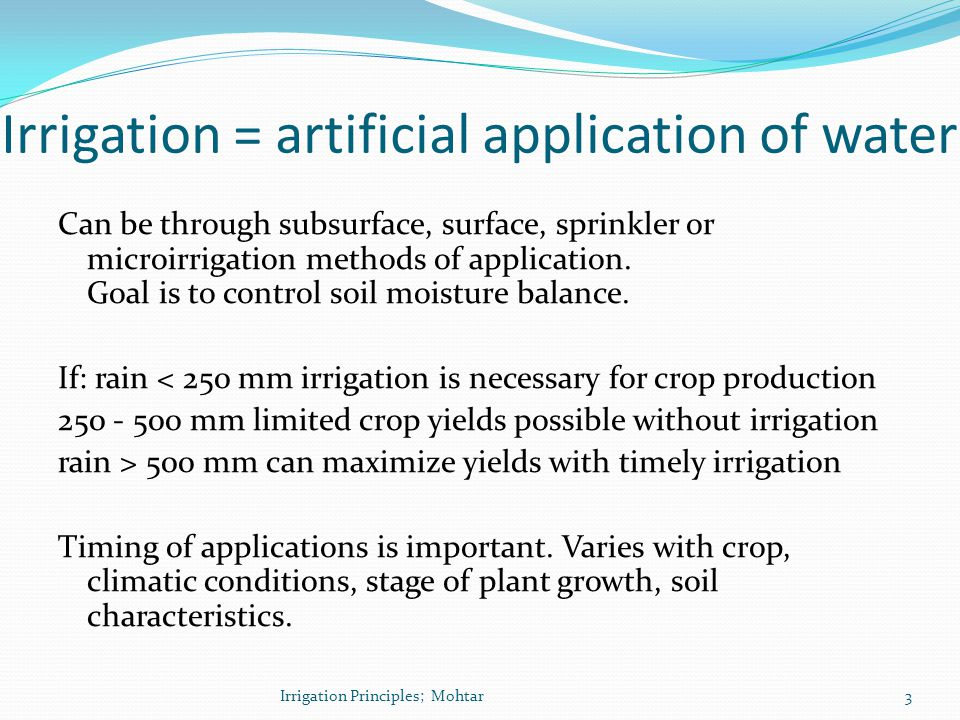 Irrigation = artificial application of water