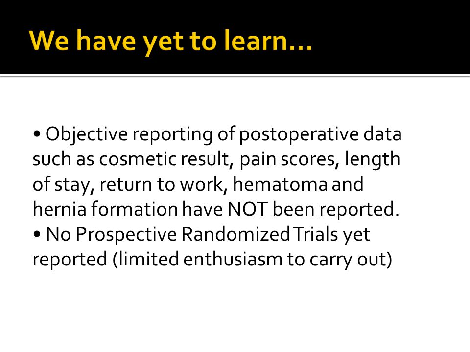 We have yet to learn… • Objective reporting of postoperative data