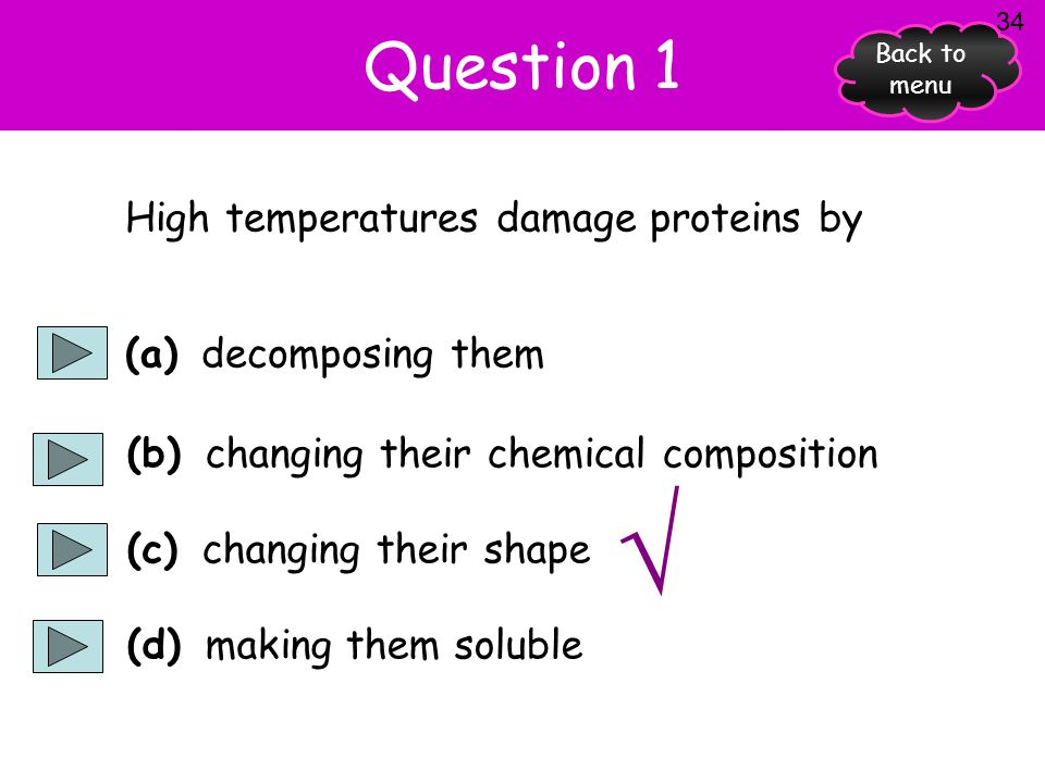 √ Question 1 High temperatures damage proteins by (a) decomposing them