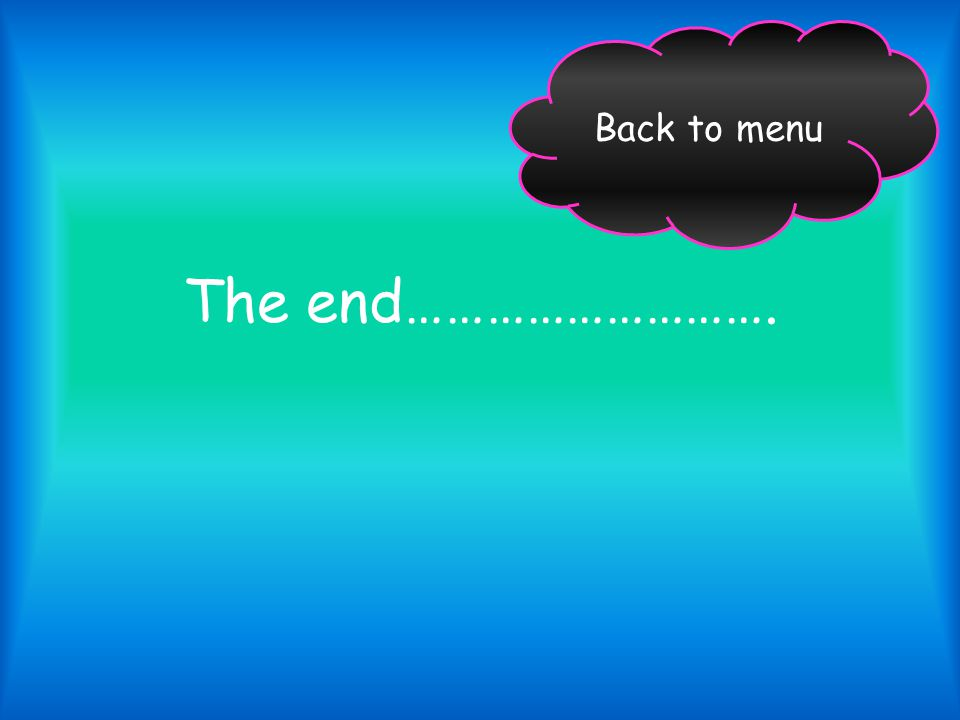 Back to menu The end……………………….