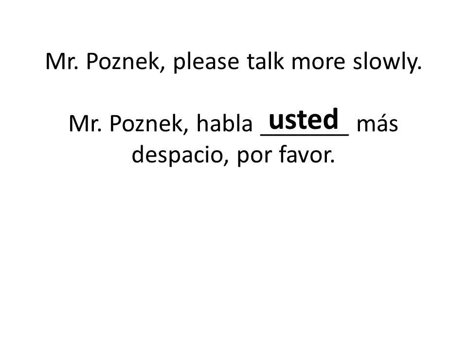 Mr. Poznek, please talk more slowly. Mr