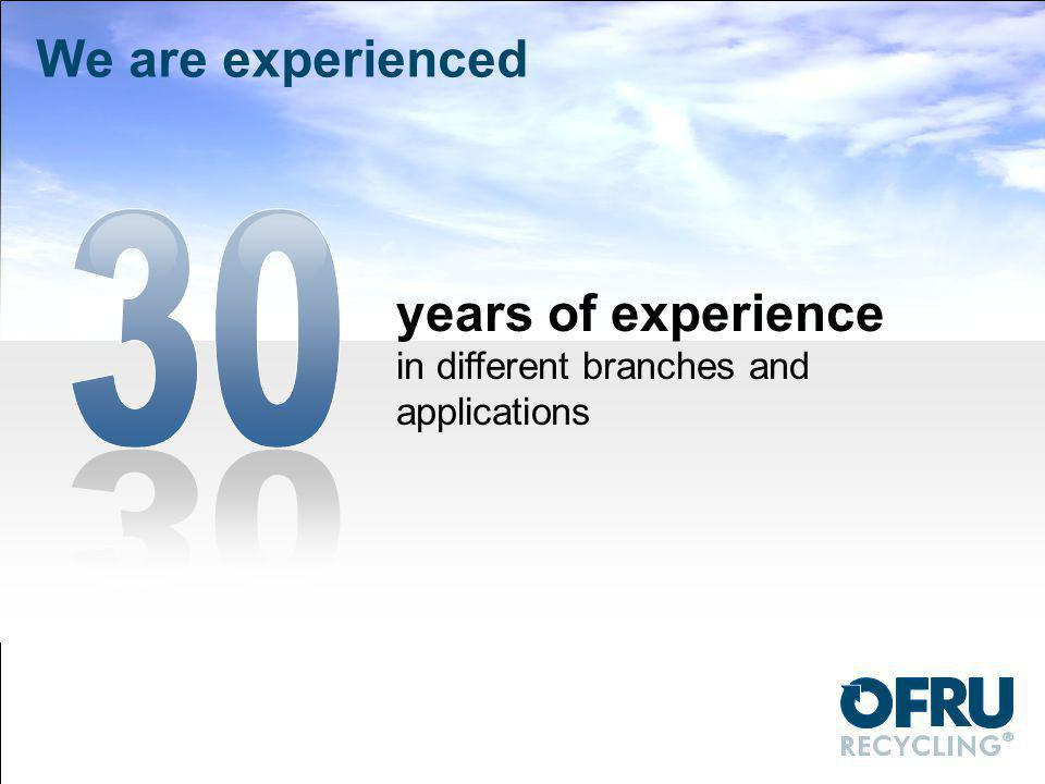 We are experienced 30 years of experience in different branches and applications