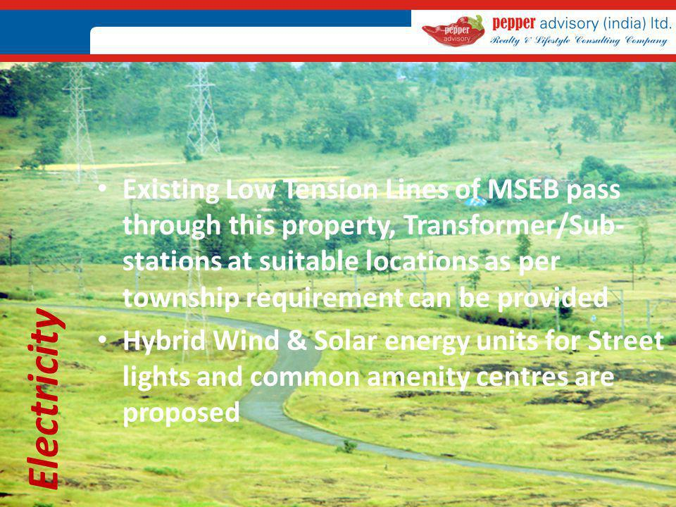 Existing Low Tension Lines of MSEB pass through this property, Transformer/Sub-stations at suitable locations as per township requirement can be provided
