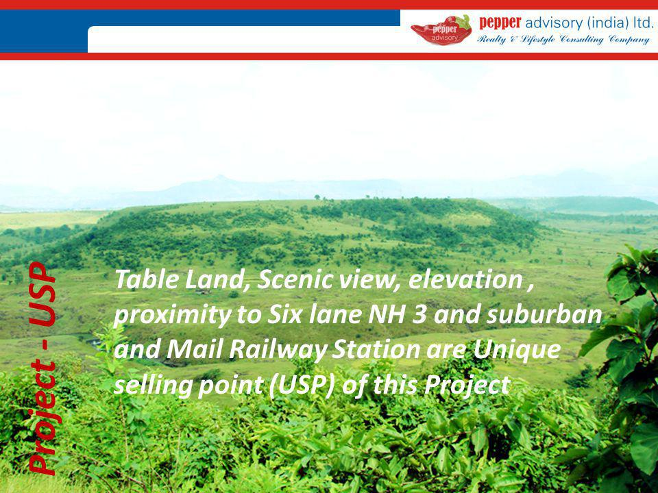 Table Land, Scenic view, elevation , proximity to Six lane NH 3 and suburban and Mail Railway Station are Unique selling point (USP) of this Project