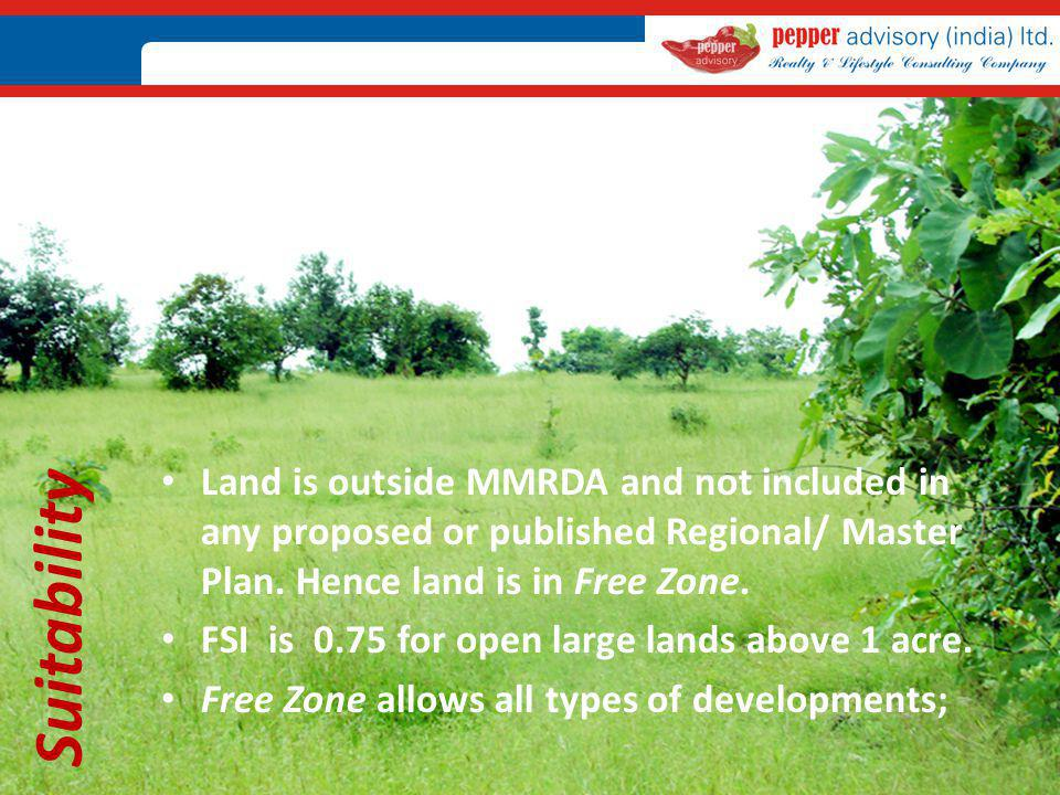 Land is outside MMRDA and not included in any proposed or published Regional/ Master Plan. Hence land is in Free Zone.