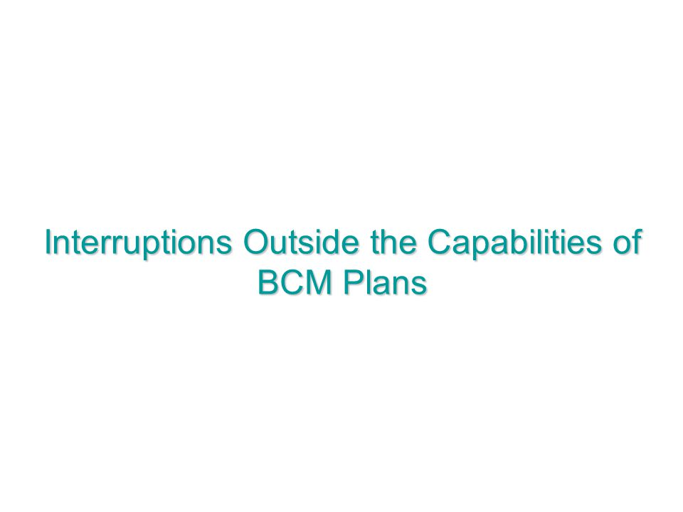 Interruptions Outside the Capabilities of BCM Plans