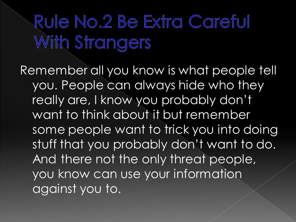 Rule No.2 Be Extra Careful With Strangers
