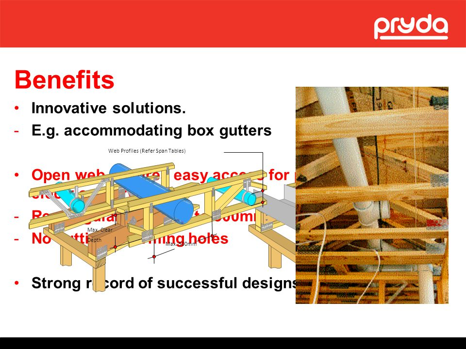 Benefits Innovative solutions. E.g. accommodating box gutters