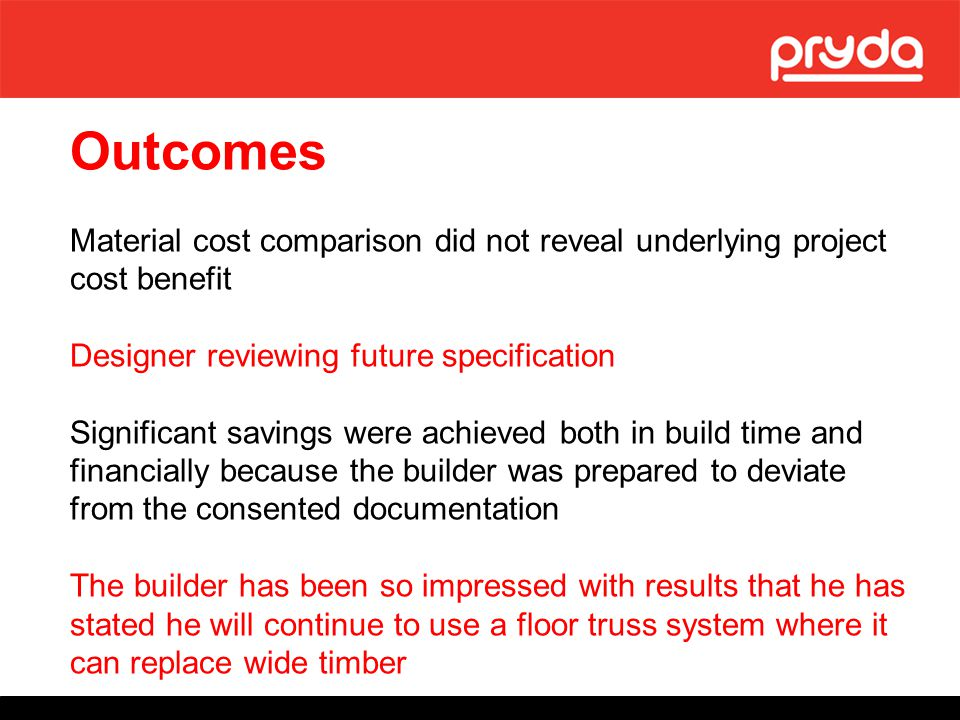 Outcomes Material cost comparison did not reveal underlying project cost benefit. Designer reviewing future specification.