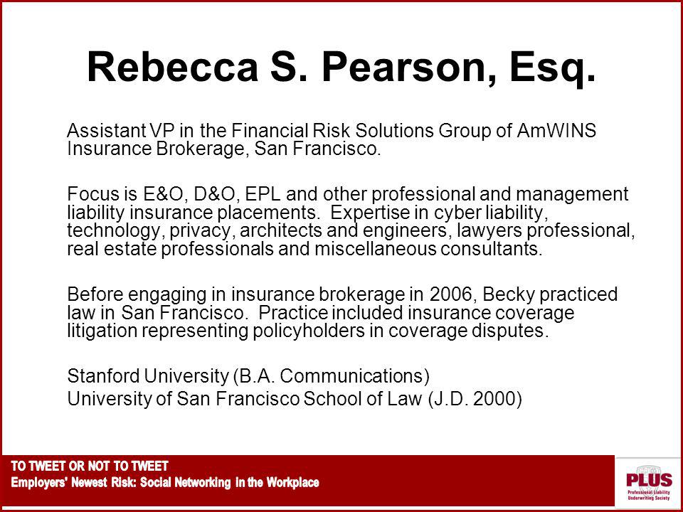 Rebecca S. Pearson, Esq. Assistant VP in the Financial Risk Solutions Group of AmWINS Insurance Brokerage, San Francisco.
