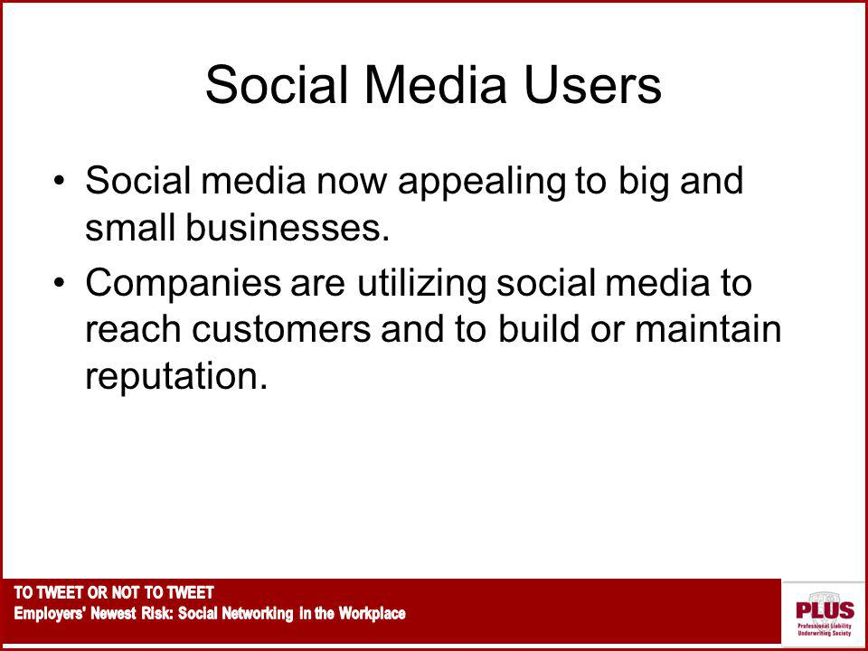 Social Media Users Social media now appealing to big and small businesses.