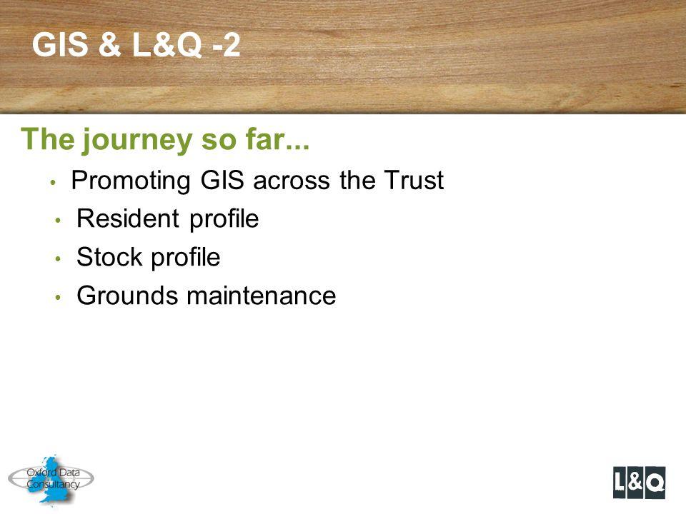 GIS & L&Q -2 The journey so far... Resident profile