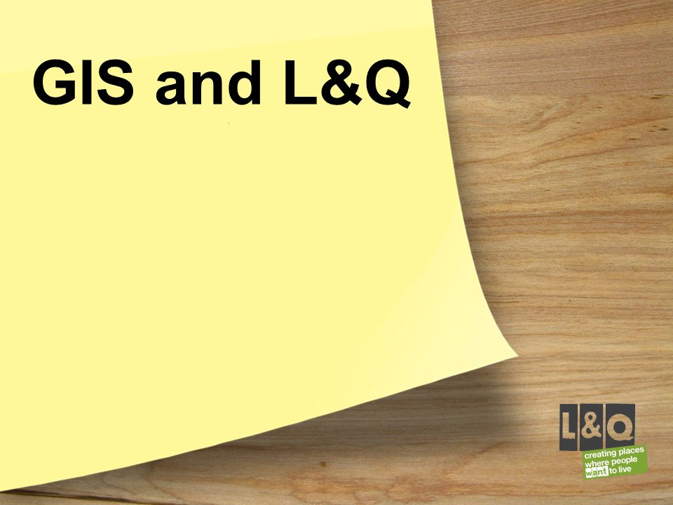 GIS and L&Q