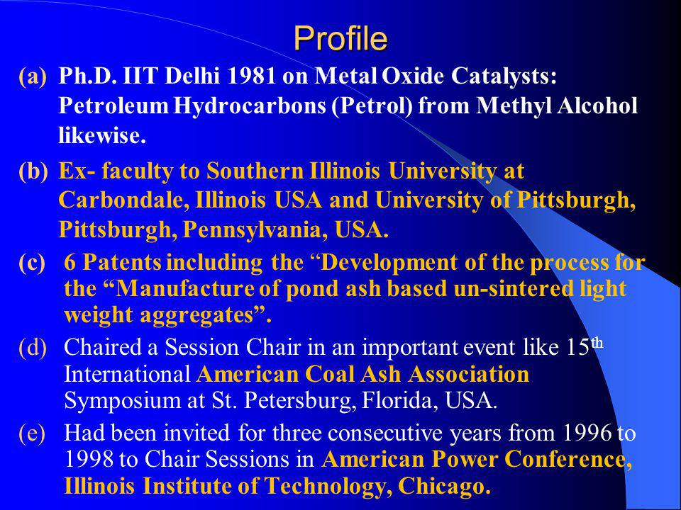Profile Ph.D. IIT Delhi 1981 on Metal Oxide Catalysts: Petroleum Hydrocarbons (Petrol) from Methyl Alcohol likewise.