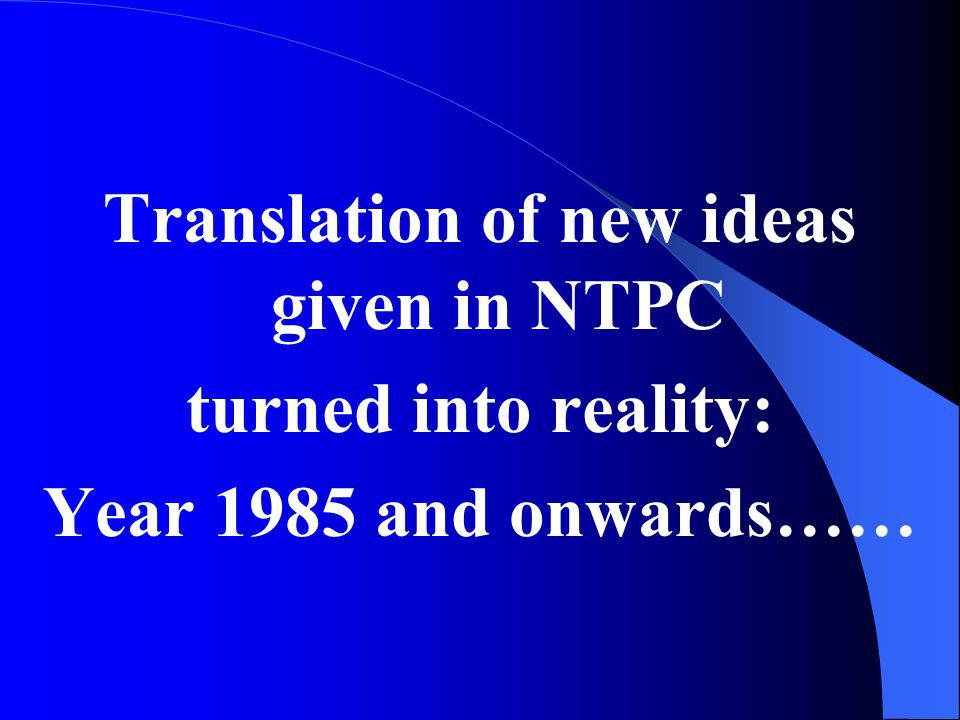 Translation of new ideas given in NTPC turned into reality: Year 1985 and onwards……