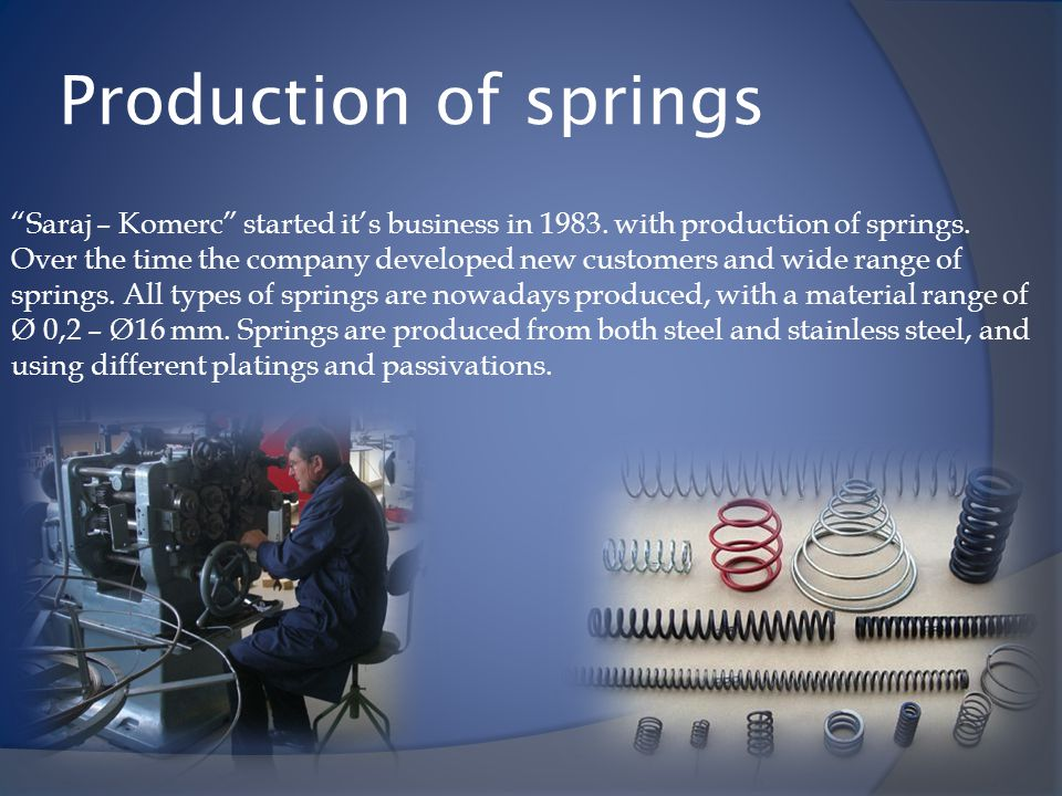 Production of springs Saraj – Komerc started it's business in 1983. with production of springs.