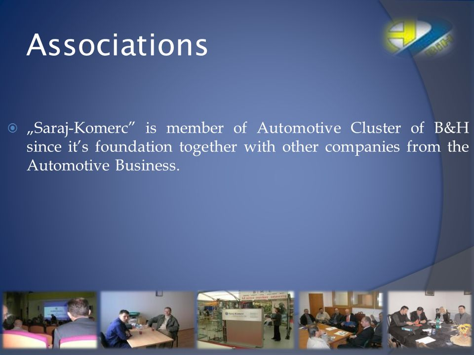 """Associations """"Saraj-Komerc is member of Automotive Cluster of B&H since it's foundation together with other companies from the Automotive Business."""