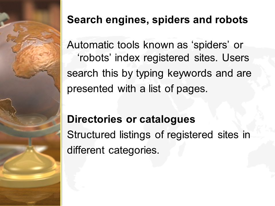 Search engines, spiders and robots