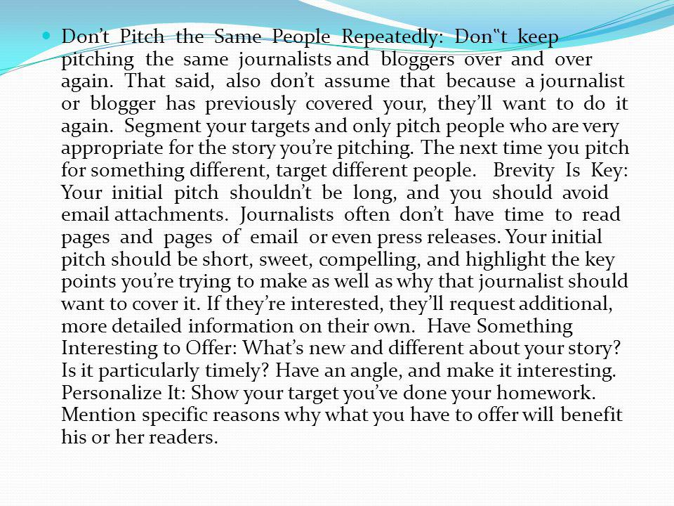 "Don't Pitch the Same People Repeatedly: Don""t keep pitching the same journalists and bloggers over and over again."