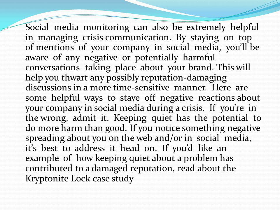 Social media monitoring can also be extremely helpful in managing crisis communication.