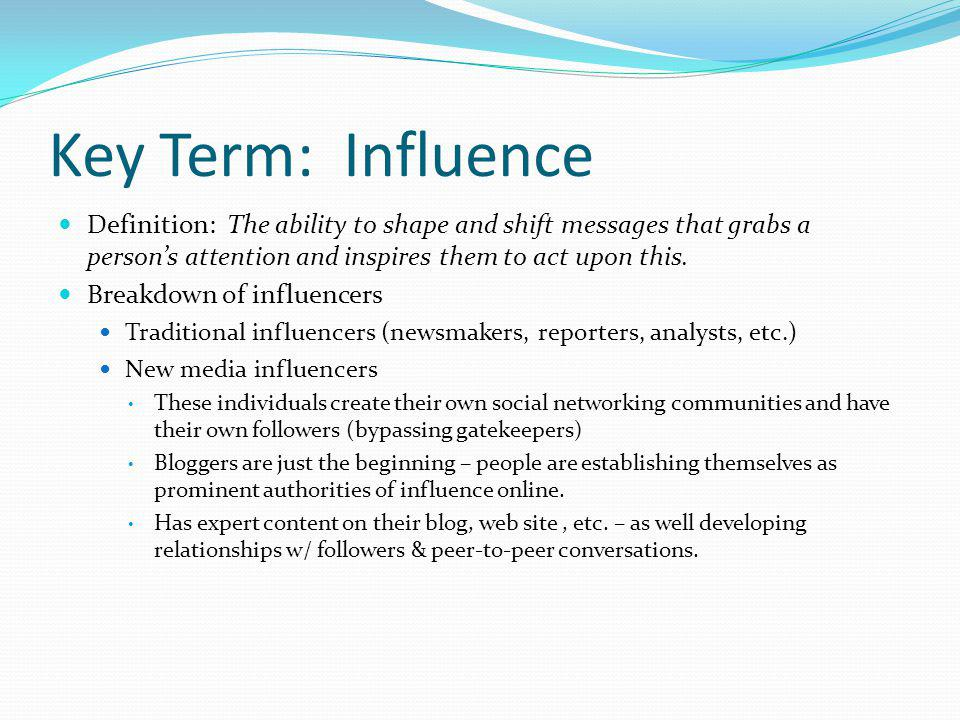 Key Term: Influence Definition: The ability to shape and shift messages that grabs a person's attention and inspires them to act upon this.