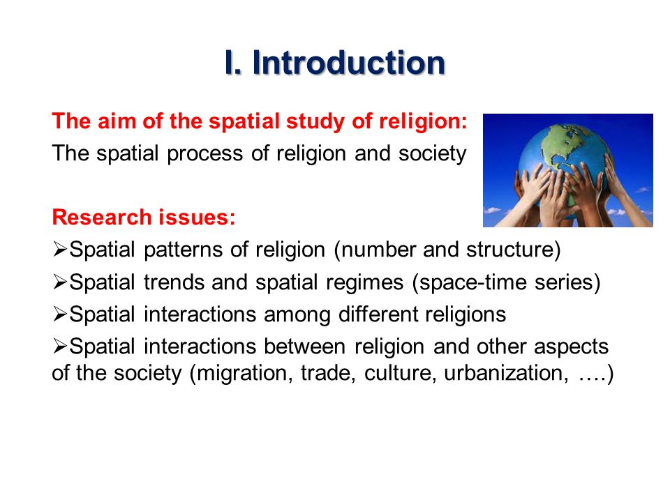 I. Introduction The aim of the spatial study of religion: