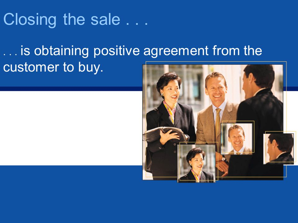 . . . is obtaining positive agreement from the customer to buy.