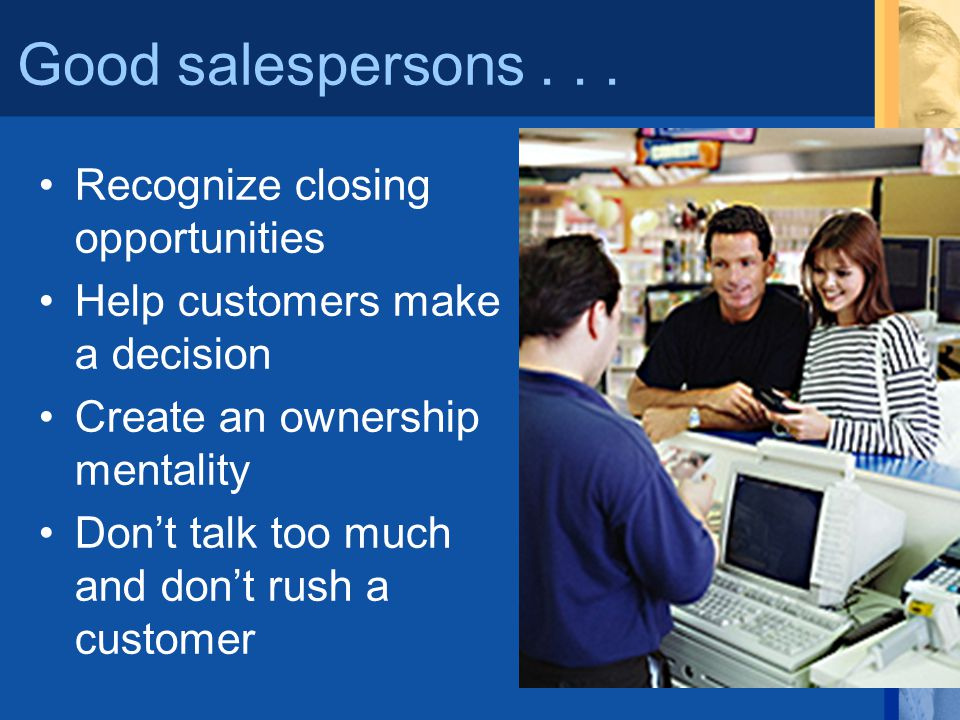 Good salespersons . . . Recognize closing opportunities