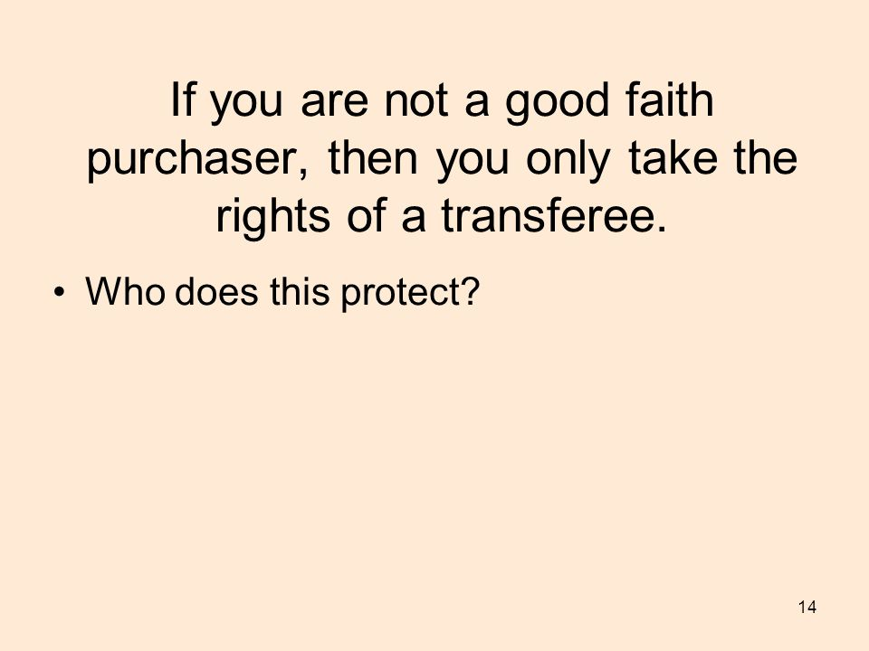 If you are not a good faith purchaser, then you only take the rights of a transferee.