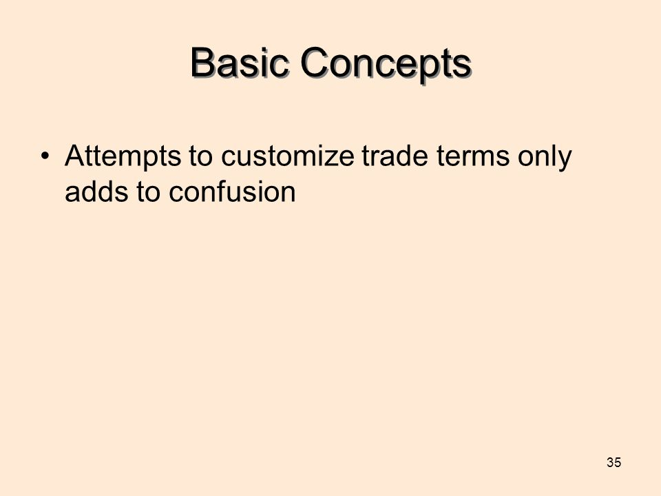 Basic Concepts Attempts to customize trade terms only adds to confusion