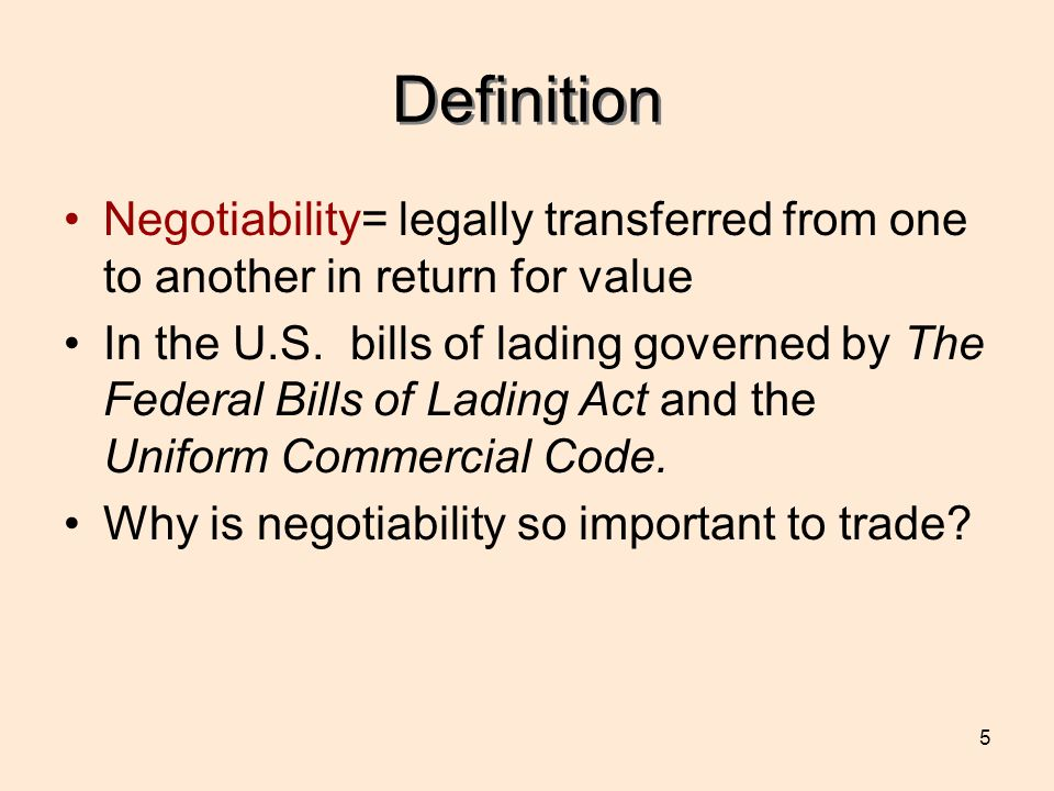 Definition Negotiability= legally transferred from one to another in return for value.