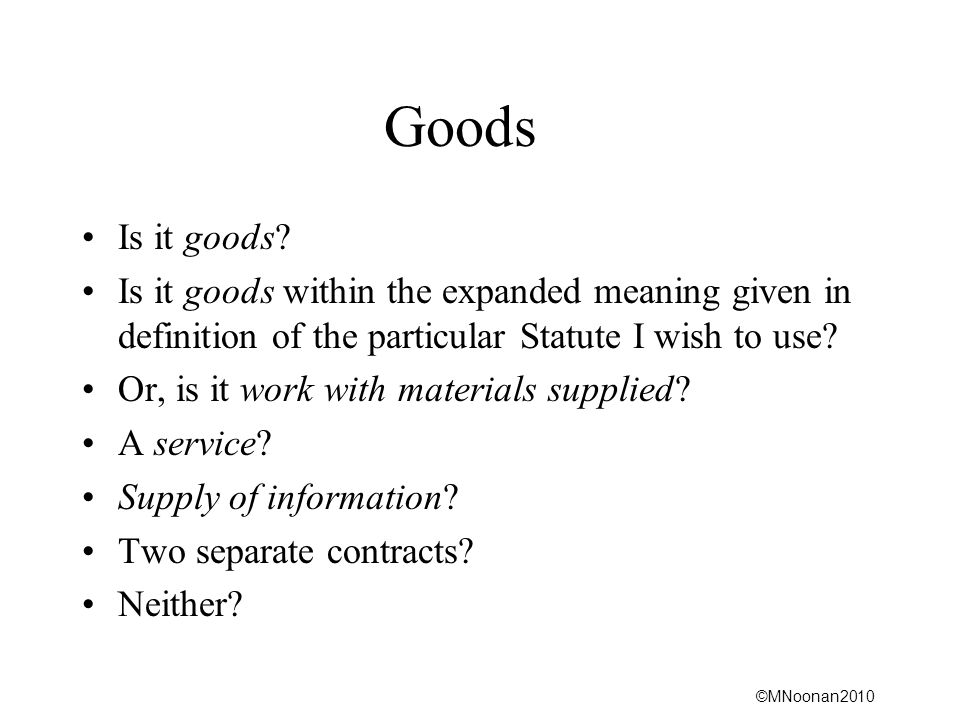 Goods Is it goods Is it goods within the expanded meaning given in definition of the particular Statute I wish to use